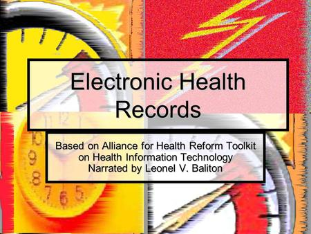 Electronic Health Records Based on Alliance for Health Reform Toolkit on Health Information Technology Narrated by Leonel V. Baliton.