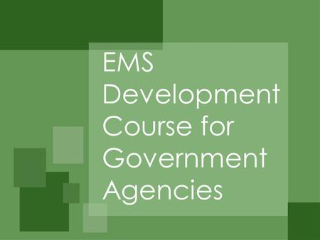 EMS Development Course for Government Agencies. Welcome Julie Woosley, EMS Development Course Coordinator, DPPEA Course Meeting 1: July 24, 2001 Julie.