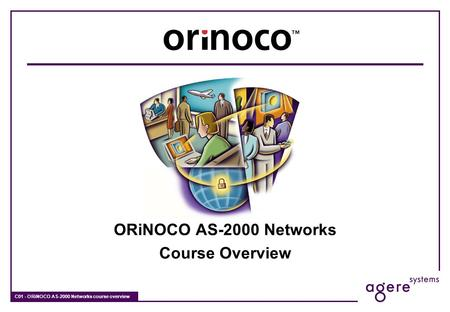C01 - ORiNOCO AS-2000 Networks course overview ORiNOCO AS-2000 Networks Course Overview.