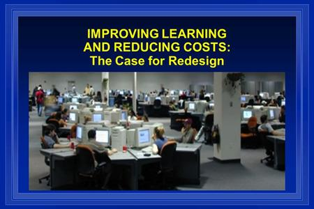 IMPROVING LEARNING AND REDUCING COSTS: The Case for Redesign.