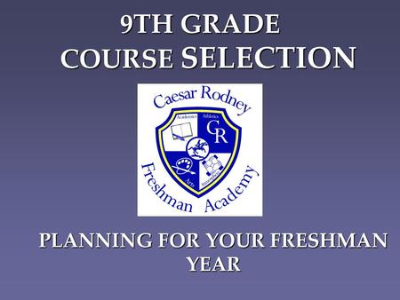 9TH GRADE COURSE SELECTION PLANNING FOR YOUR FRESHMAN YEAR.