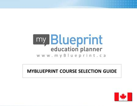 Www.myBlueprint.ca MYBLUEPRINT COURSE SELECTION GUIDE.