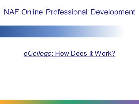 NAF Online Professional Development eCollege: How Does It Work?