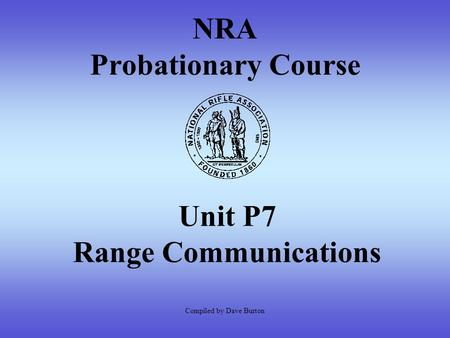 NRA Probationary Course Unit P7 Range Communications Compiled by Dave Burton.