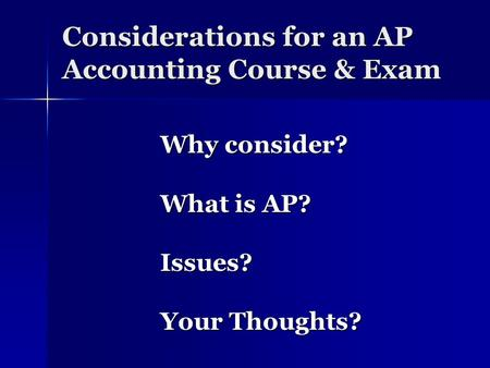 Considerations for an AP Accounting Course & Exam Why consider? What is AP? Issues? Your Thoughts?