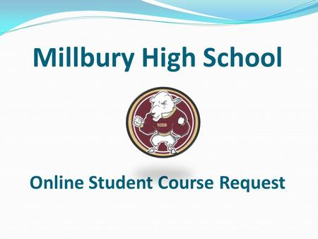 Millbury High School Online Student Course Request.