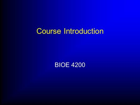 Course Introduction BIOE 4200. Class Website www.bioe.eng.utoledo.edu Click on Scott Molitor > Courses > BIOE 4200 Contains all information you need Syllabus.
