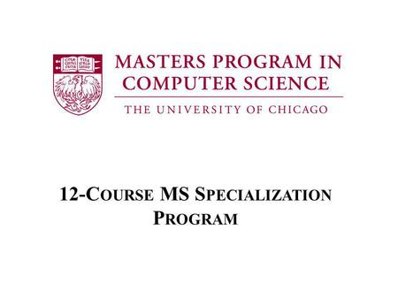 12-C OURSE MS S PECIALIZATION P ROGRAM. Specialization in: – Software Engineering – High Performance Computing – Data Analytics 15 month program full.