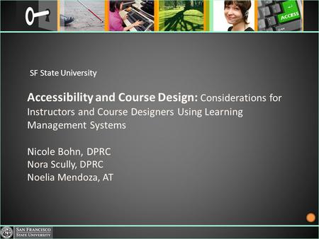 Accessibility and Course Design: Considerations for Instructors and Course Designers Using Learning Management Systems Nicole Bohn, DPRC Nora Scully, DPRC.