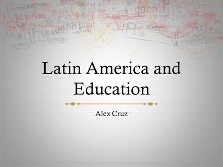Latin America and Education Alex Cruz. Facts Latin Americans, on average, receive six years of formal schooling 50 Million Latin Americans cannot read.