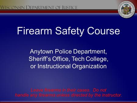 Firearm Safety Course Anytown Police Department, Sheriff's Office, Tech College, or Instructional Organization Welcome slide displayed during student entry.