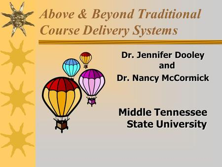 Above & Beyond Traditional Course Delivery Systems Dr. Jennifer Dooley and Dr. Nancy McCormick Middle Tennessee State University.