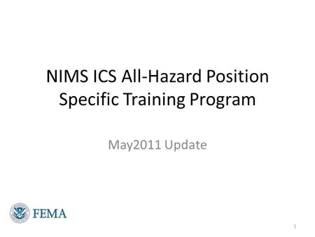 NIMS ICS All-Hazard Position Specific Training Program May2011 Update 1.