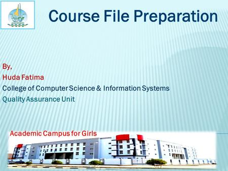 By, Huda Fatima College of Computer Science & Information Systems Quality Assurance Unit Academic Campus for Girls.