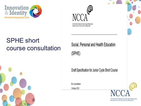 SPHE short course consultation. SPHE short course Approximately 100 hours of learning Taught over 1, 2 or 3 years Up to 4 short courses can be included.