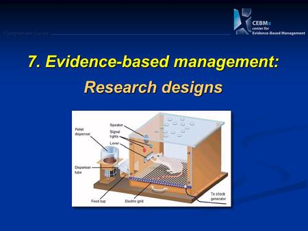 Postgraduate Course 7. Evidence-based management: Research designs.