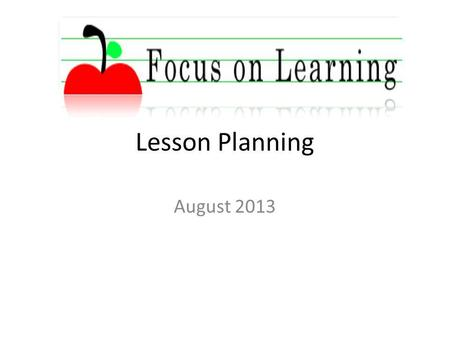 Lesson Planning August 2013. Session Outcomes Develop a lesson plan for your micro teach session that leads to desired learning outcomes and aligns to.
