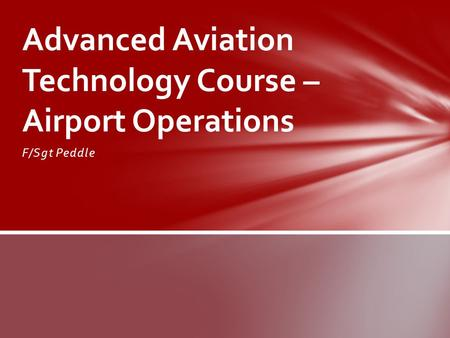 F/Sgt Peddle Advanced Aviation Technology Course – Airport Operations.