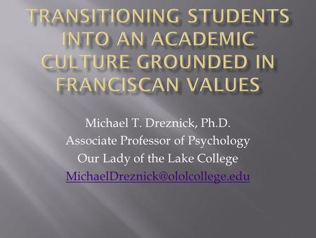 Michael T. Dreznick, Ph.D. Associate Professor of Psychology Our Lady of the Lake College