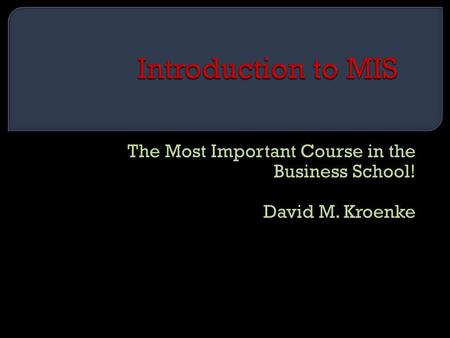 The Most Important Course in the Business School! David M. Kroenke.