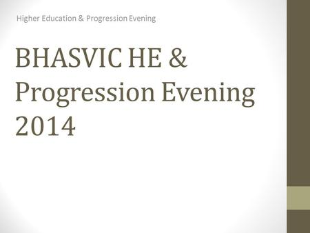 BHASVIC HE & Progression Evening 2014 Higher Education & Progression Evening.