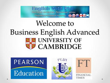 Welcome to Business English Advanced Course. Any language consists of: 1. Phonetics (sounds, intonation) 2. Lexis (words, idioms, collocations) 3.
