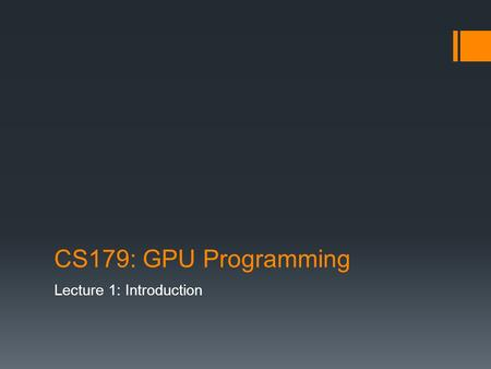 CS179: GPU Programming Lecture 1: Introduction. Today Course summary Administrative details Brief history of GPU computing Introduction to CUDA.
