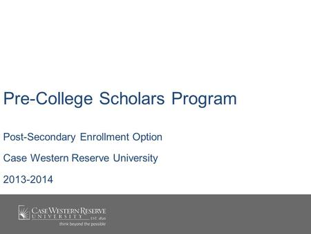 Pre-College Scholars Program Post-Secondary Enrollment Option Case Western Reserve University 2013-2014.