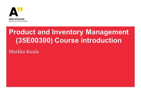 Product and Inventory Management (35E00300) Course introduction Markku Kuula.