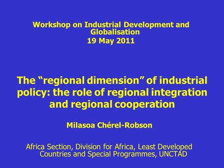 The regional dimension of industrial policy: the role of regional integration and regional cooperation Milasoa Chérel-Robson Africa Section, Division for.
