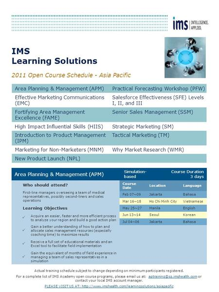 IMS Learning Solutions 2011 Open Course Schedule - Asia Pacific Area Planning & Management (APM)Practical Forecasting Workshop (PFW) Effective Marketing.