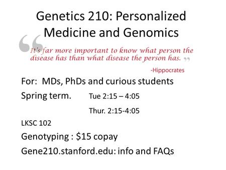 Genetics 210: Personalized Medicine and Genomics For: MDs, PhDs and curious students Spring term. Tue 2:15 – 4:05 Thur. 2:15-4:05 LKSC 102 Genotyping :