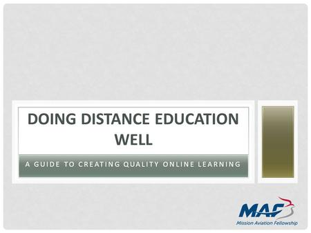 A GUIDE TO CREATING QUALITY ONLINE LEARNING DOING DISTANCE EDUCATION WELL.
