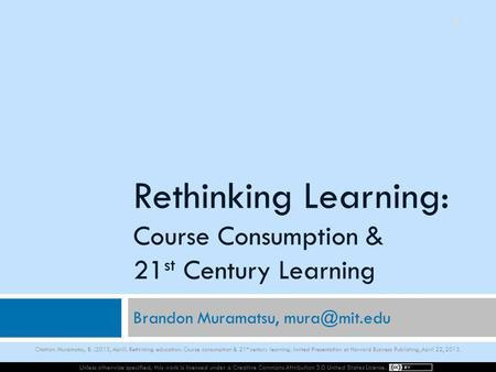 Unless otherwise specified, this work is licensed under a Creative Commons Attribution 3.0 United States License. Rethinking Learning: Course Consumption.