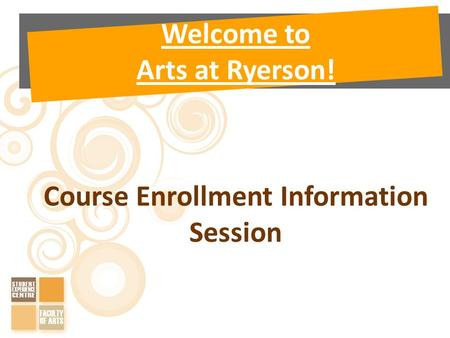 Welcome to Arts at Ryerson! Course Enrollment Information Session.