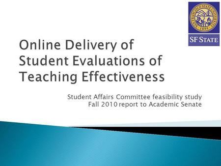 Student Affairs Committee feasibility study Fall 2010 report to Academic Senate.
