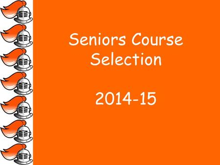 Seniors Course Selection 2014-15. Reasons to Listen.