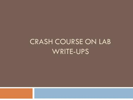 CRASH COURSE ON LAB WRITE-UPS. FORMAT All lab reports are to follow this format: (make sure the content after the (:) is block justified. Title: Problem/Research.