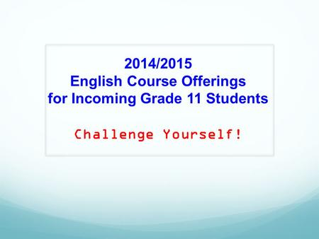 2014/2015 English Course Offerings for Incoming Grade 11 Students Challenge Yourself!