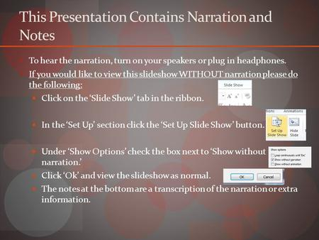 This Presentation Contains Narration and Notes To hear the narration, turn on your speakers or plug in headphones. If you would like to view this slideshow.