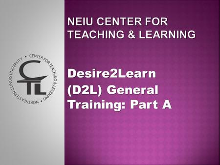 Desire2Learn (D2L) General Training: Part A. The D2L Environment: Your Course Materials Watch for references to the printable guides on training- session.