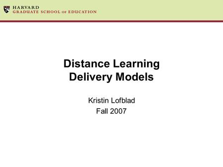 Distance Learning Delivery Models Kristin Lofblad Fall 2007.
