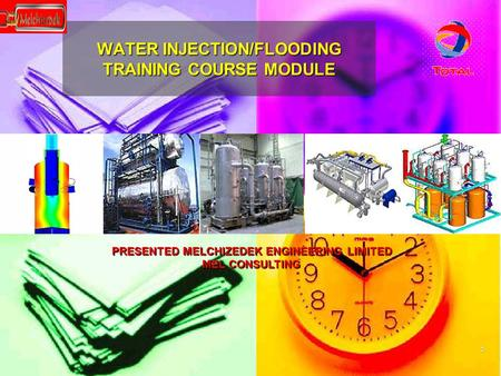 1 WATER INJECTION/FLOODING TRAINING COURSE MODULE PRESENTED MELCHIZEDEK ENGINEERING LIMITED MEL CONSULTING.