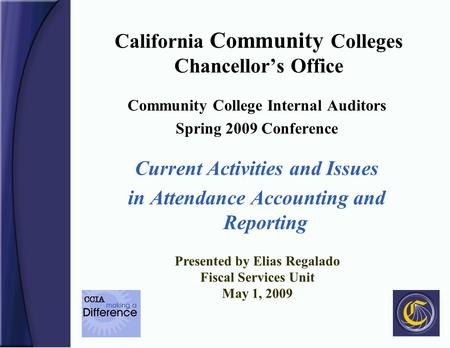 California Community Colleges Chancellors Office Community College Internal Auditors Spring 2009 Conference Current Activities and Issues in Attendance.