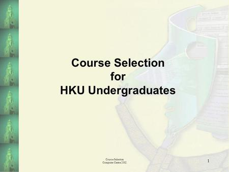 Course Selection Computer Centre 2002 1 Course Selection for HKU Undergraduates.