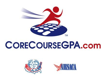 What is CoreCourseGPA.com? A web based tool assisting: High School Counselors High School Coaches High School Players Parents.