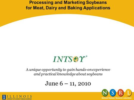 Processing and Marketing Soybeans for Meat, Dairy and Baking Applications A unique opportunity to gain hands-on experience and practical knowledge about.