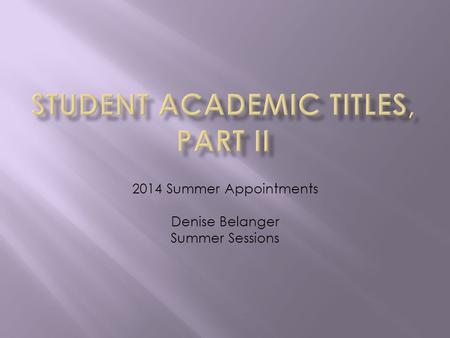 2014 Summer Appointments Denise Belanger Summer Sessions.