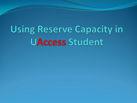 Using Reserve Capacity in UAccess Student