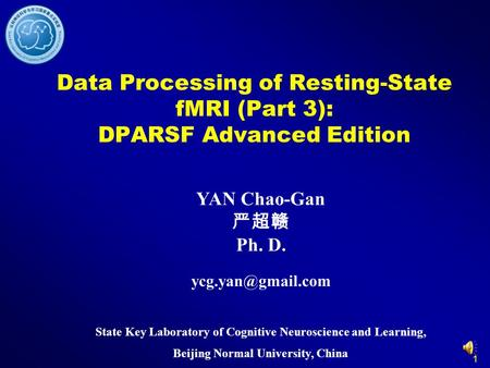 Data Processing of Resting-State fMRI (Part 3): DPARSF Advanced Edition YAN Chao-Gan 严超赣 Ph. D. ycg.yan@gmail.com State Key Laboratory of Cognitive Neuroscience.